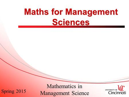 Spring 2015 Mathematics in Management Science Maths for Management Sciences.