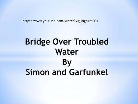 Bridge Over Troubled Water By Simon and Garfunkel.
