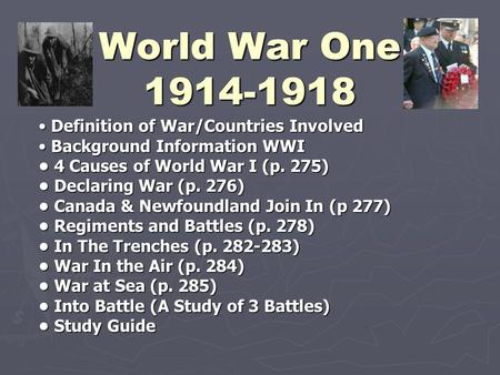 World War One 1914-1918 Definition of War/Countries Involved Background Information WWI 4 Causes of World War I (p. 275) Declaring War (p. 276) Canada.