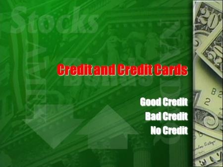 Credit and Credit Cards Good Credit Bad Credit No Credit Good Credit Bad Credit No Credit.