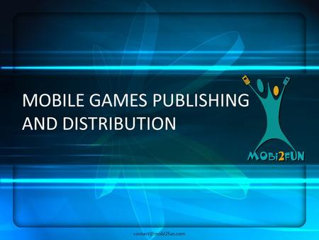 MOBILE GAMES PUBLISHING AND DISTRIBUTION.