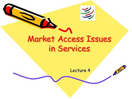 Market Access Issues in Services Lecture 4. Market Access Issues in Services Request-Offer Approach, delay in ensuring commitment. First commitment by.