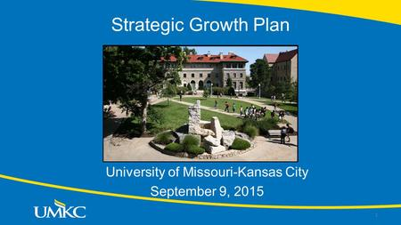 Strategic Growth Plan University of Missouri-Kansas City September 9, 2015 1.