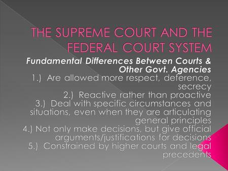  1.) Three-tiered state court system: trial, appellate, supreme (differences between trial courts and appellate courts)  2.) Three-tiered federal court.