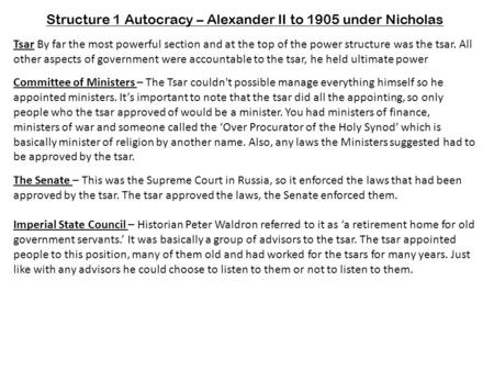 Structure 1 Autocracy – Alexander II to 1905 under Nicholas Tsar By far the most powerful section and at the top of the power structure was the tsar. All.