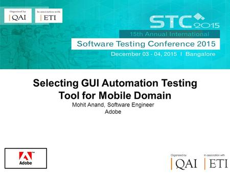 Mohit Anand, Software Engineer Adobe 1 Selecting GUI Automation Testing Tool for Mobile Domain.