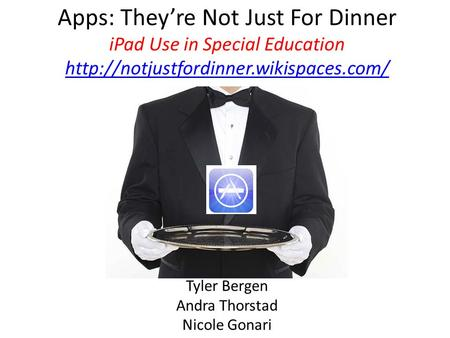 Apps: They're Not Just For Dinner iPad Use in Special Education   Tyler Bergen.