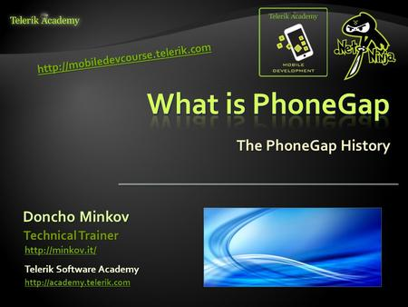 The PhoneGap History Doncho Minkov Telerik Software Academy  Technical Trainer
