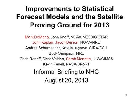 Improvements to Statistical Forecast Models and the Satellite Proving Ground for 2013 Mark DeMaria, John Knaff, NOAA/NESDIS/STAR John Kaplan, Jason Dunion,