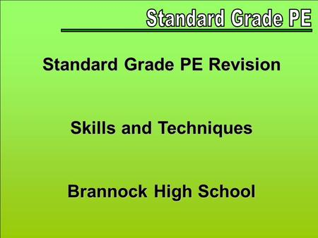 Standard Grade PE Revision Skills and Techniques Brannock High School.