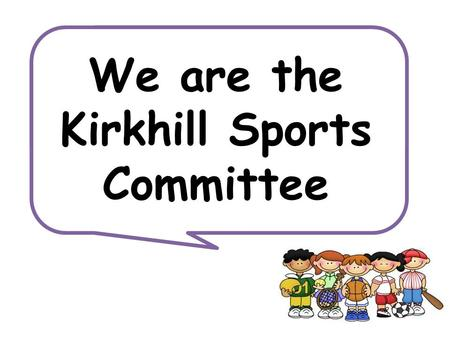 Let us introduce ourselves... We are the Kirkhill Sports Committee.