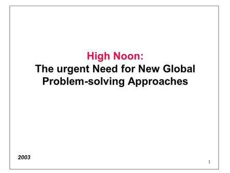 1 High Noon: The urgent Need for New Global Problem-solving Approaches 2003.
