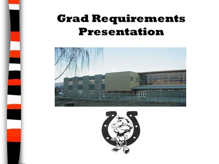 "Grad Requirements Presentation.  10 credits must be Grade 12 ""Provincially Approved"" courses (2.5 courses) English 11 or Communications 11 & English."