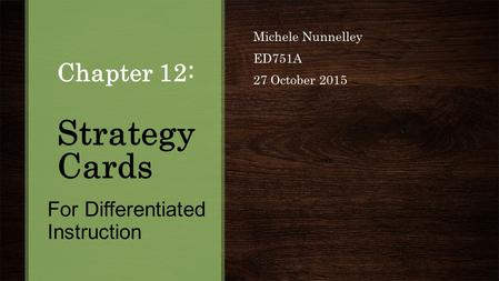 Chapter 12: Strategy Cards Michele Nunnelley ED751A 27 October 2015 For Differentiated Instruction.