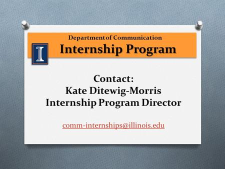 Department of Communication Internship Program Internship Program Department of Communication Internship Program Internship Program Contact: Kate Ditewig-Morris.