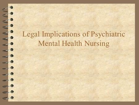 Legal Implications of Psychiatric Mental Health Nursing.