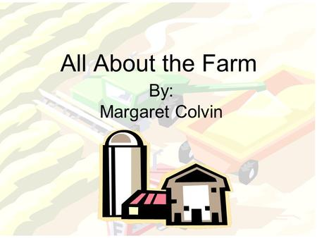 All About the Farm By: Margaret Colvin. Lets Take a Trip to the Farm Who will we see at the farm? Farmer Turkeys Chickens Pigs Cows Horses Sheep.