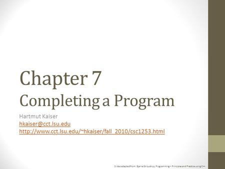 Slides adapted from: Bjarne Stroustrup, Programming – Principles and Practice using C++ Chapter 7 Completing a Program Hartmut Kaiser