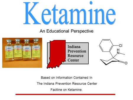 An Educational Perspective Based on Information Contained In The Indiana Prevention Resource Center Factline on Ketamine.