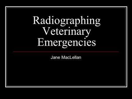 Radiographing Veterinary Emergencies