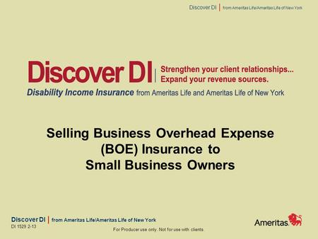 Discover DI | from Ameritas Life/Ameritas Life of New York For Producer use only. Not for use with clients. DI 1529 2-13 Selling Business Overhead Expense.