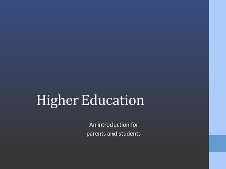 Higher Education An introduction for parents and students.