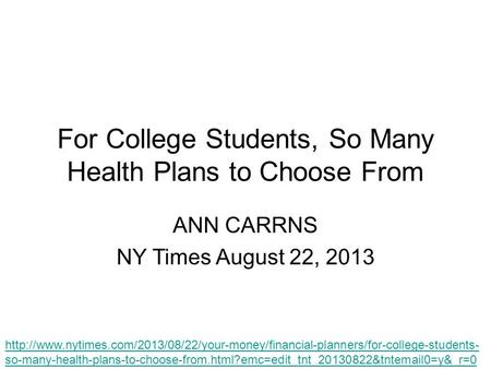 For College Students, So Many Health Plans to Choose From ANN CARRNS NY Times August 22, 2013