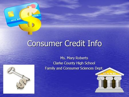 Consumer Credit Info Ms. Mary Roberts Clarke County High School Family and Consumer Sciences Dept.