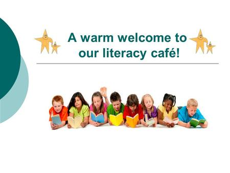 A warm welcome to our literacy café!. Our mission and passion…  Is to create a love of reading.  For reading to take place in a relaxed and informal.