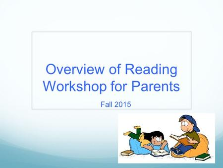 Overview of Reading Workshop for Parents