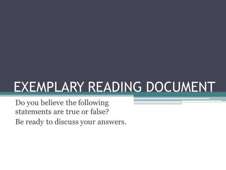 EXEMPLARY READING DOCUMENT Do you believe the following statements are true or false? Be ready to discuss your answers.