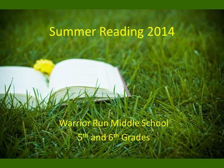 Summer Reading 2014 Warrior Run Middle School 5 th and 6 th Grades.