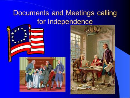 Documents and Meetings calling for Independence. Mecklenburg Resolves According to North Carolinian folk-lore, some citizens of Mecklenburg Co. gathered.