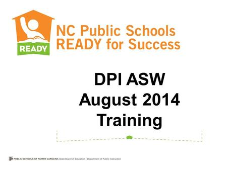 DPI ASW August 2014 Training. Check-in & Preparation ASW Wiki  has today's materials posted under ASW Professional Development.