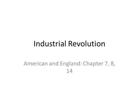 Industrial Revolution American and England: Chapter 7, 8, 14.