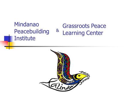 Mindanao Peacebuilding Institute Grassroots Peace Learning Center &