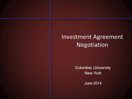 Investment Agreement Negotiation Columbia University New York June 2014.