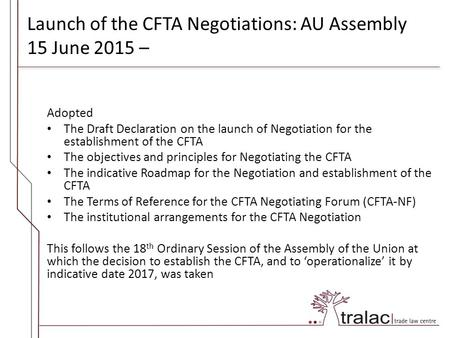 Launch of the CFTA Negotiations: AU Assembly 15 June 2015 – Adopted The Draft Declaration on the launch of Negotiation for the establishment of the CFTA.