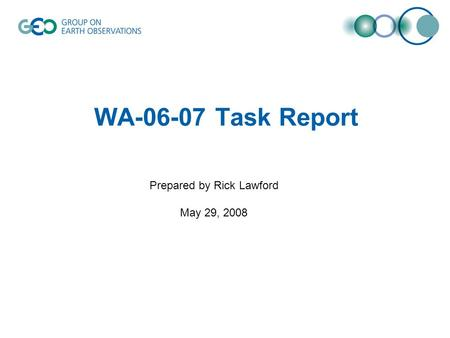 WA-06-07 Task Report Prepared by Rick Lawford May 29, 2008.