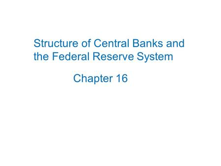 Chapter 16 Structure of Central Banks and the Federal Reserve System.