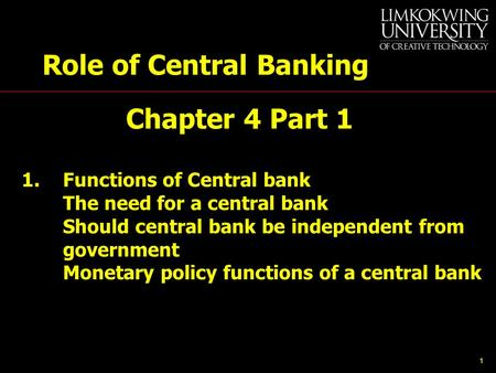 1 Role of Central Banking Chapter 4 Part 1 1.Functions of Central bank The need for a central bank Should central bank be independent from government Monetary.