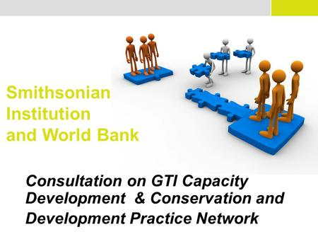 Smithsonian Institution and World Bank Consultation on GTI Capacity Development & Conservation and Development Practice Network.