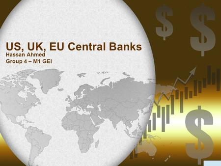 US, UK, EU Central Banks Hassan Ahmed Group 4 – M1 GEI.