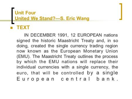 Unit Four United We Stand?—S. Eric Wang TEXT IN DECEMBER 1991, 12 EUROPEAN nations signed the historic Maastricht Treaty and, in so doing, created the.