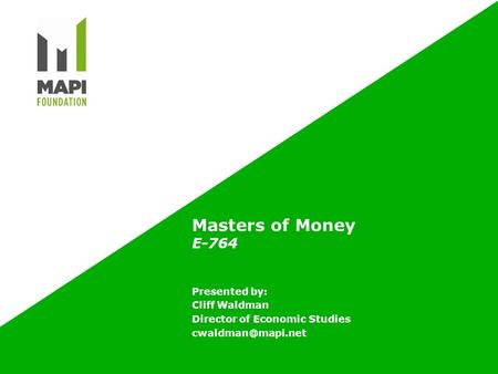 Masters of Money E-764 Presented by: Cliff Waldman Director of Economic Studies