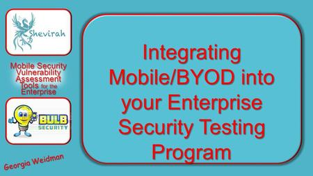 MobileSecurity Vulnerability Assessment Tools for the Enterprise Mobile Security Vulnerability Assessment Tools for the Enterprise Integrating Mobile/BYOD.