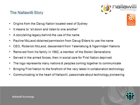 "1 Nallawilli Technology Origins from the Darug Nation located west of Sydney It means to ""sit down and listen to one another"" A storytelling legacy behind."