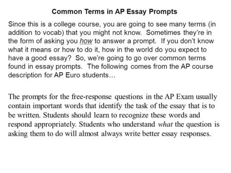 Common Terms in AP Essay Prompts Since this is a college course, you are going to see many terms (in addition to vocab) that you might not know. Sometimes.