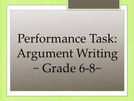 Performance Task: Argument Writing ~ Grade 6-8~. Argument Topic: Traditional or Balanced School Calendars? Argument Topic: Traditional or Balanced School.