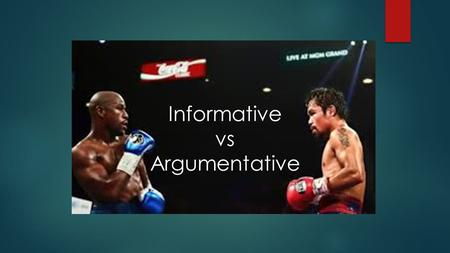 Informative vs Argumentative. What do you think? What is the root word in informative? What is the root word in argumentative?